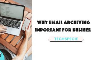 Why email archiving solutions is important for businesses