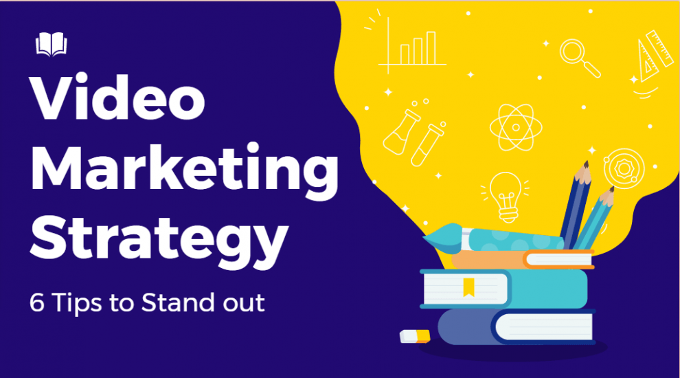 Video Marketing Strategy 6 Tips to Stand out